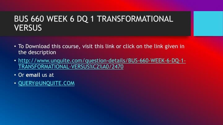 Bus 660 week 6 dq 1 transformational versus1