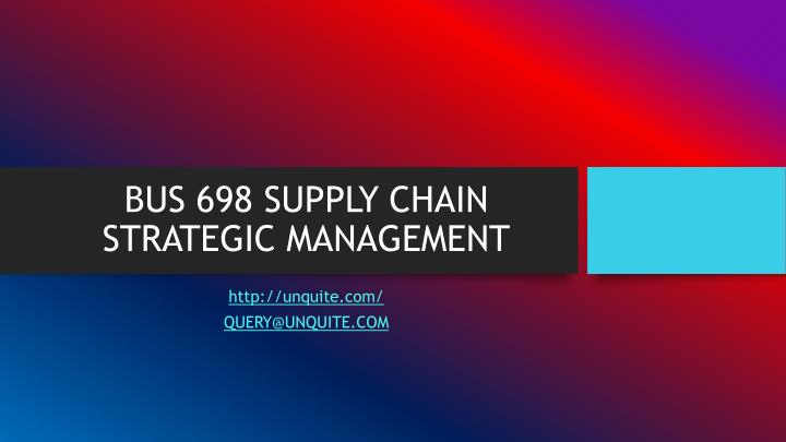 BUS 698 SUPPLY CHAIN STRATEGIC MANAGEMENT