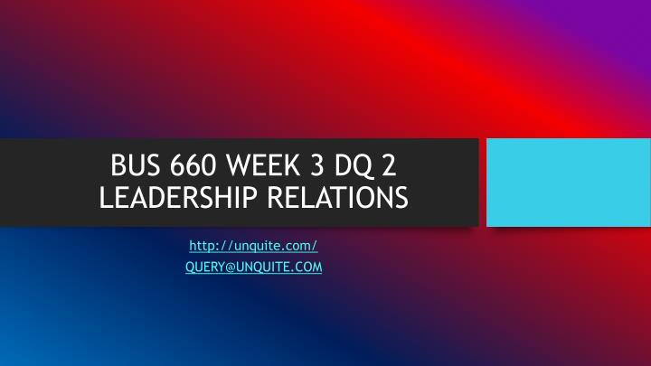 Bus 660 week 3 dq 2 leadership relations