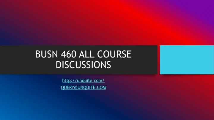 Busn 460 all course discussions