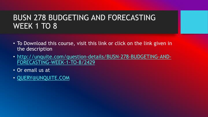 BUSN 278 BUDGETING AND FORECASTING WEEK 1 TO 8