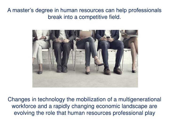 A master's degree in human resources can help professionals break into a competitive field.