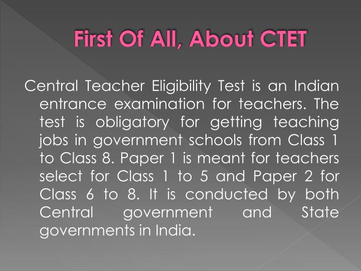 First Of All, About CTET