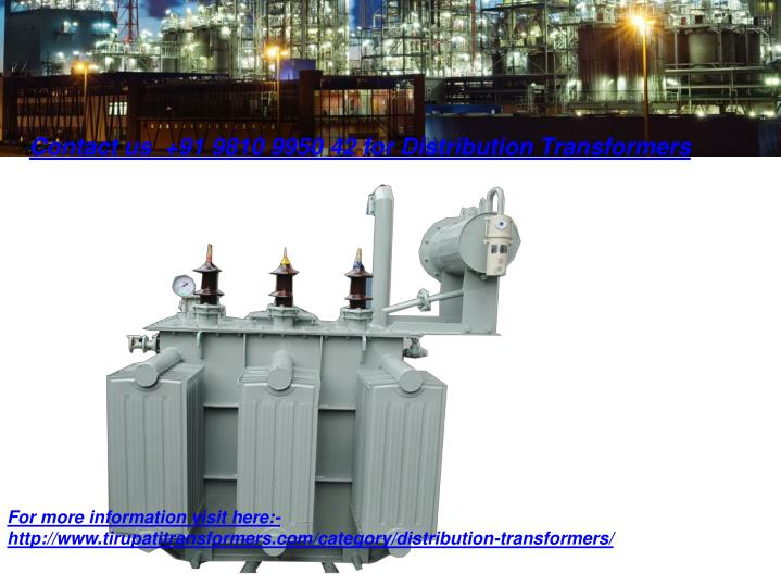 Contact us  +91 9810 9950 42 for Distribution Transformers