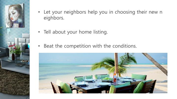 Let your neighbors help you in choosing their new neighbors.