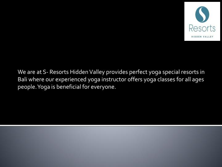 We are at S- Resorts Hidden Valley provides perfect yoga special resorts in Bali where our experienced yoga instructor offers yoga classes for all ages