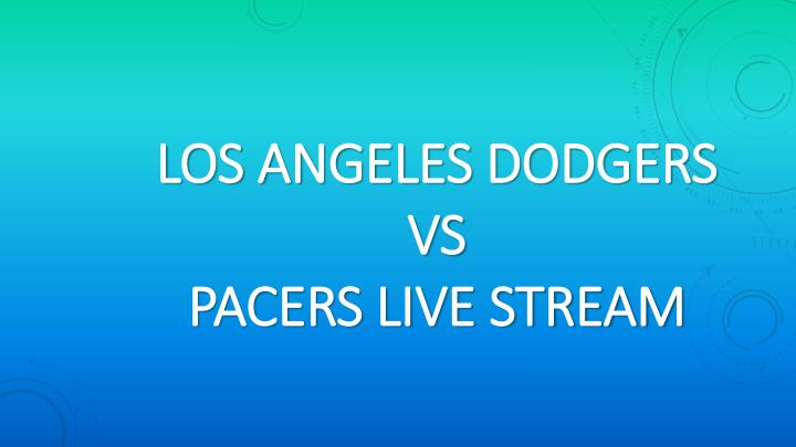 Los angeles dodgers vs pacers live stream