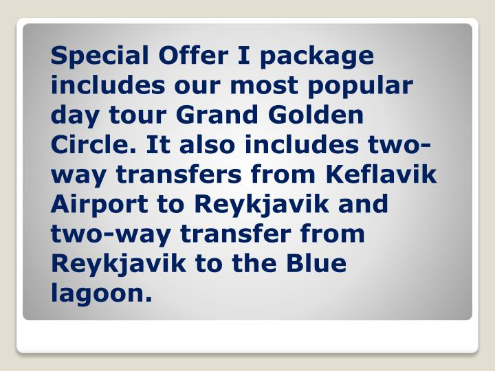 Special Offer I package includes our most popular day tour Grand Golden Circle. It also includes two...