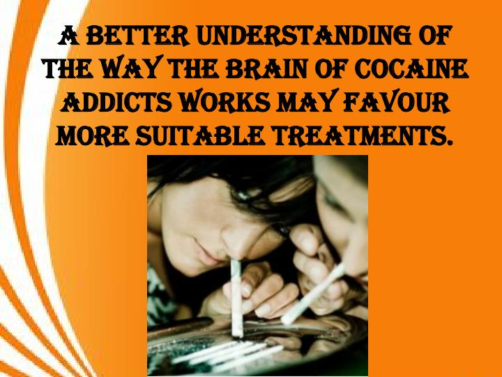 A better understanding of the way the Brain of cocaine addicts works may