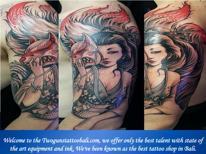 Welcome to the Twogunstattoobali.com, we offer only the best talent with state of the art equipment and ink. We've been known as the best tattoo shop in Bali.