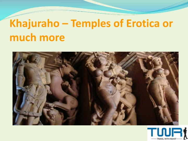 Khajuraho temples of erotica or much more