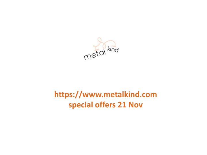 Https://www.metalkind.com special offers 21 Nov