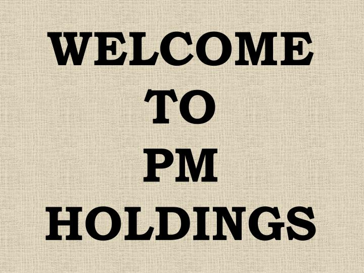 Welcome to pm holdings