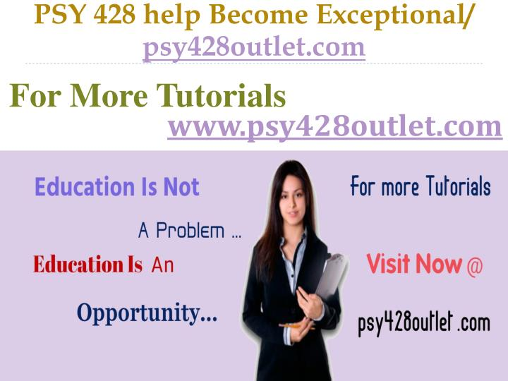 PSY 428 help Become Exceptional/