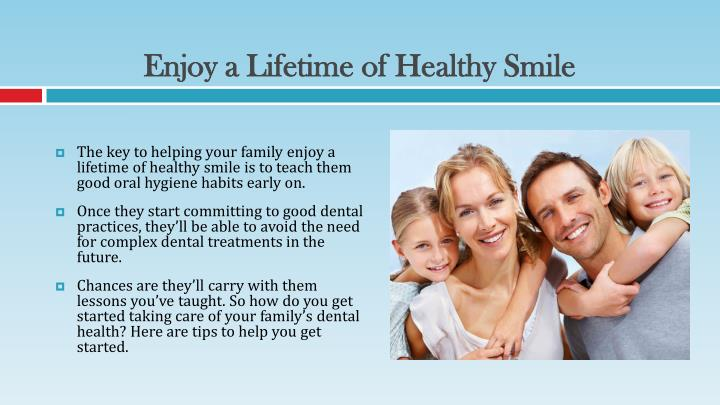 Enjoy a lifetime of healthy smile