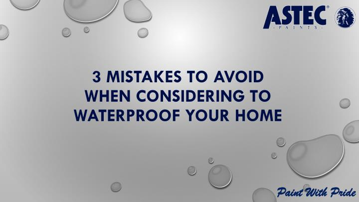 3 mistakes to avoid when considering to waterproof your home