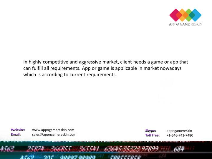In highly competitive and aggressive market, client needs a game or app that