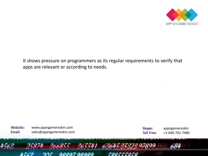 It shows pressure on programmers as its regular requirements to verify that