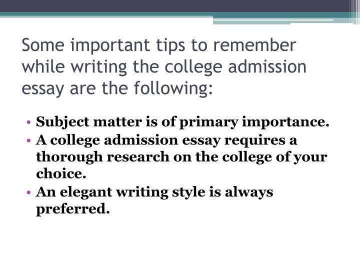 Some important tips to remember while writing the college admission essay are the following: