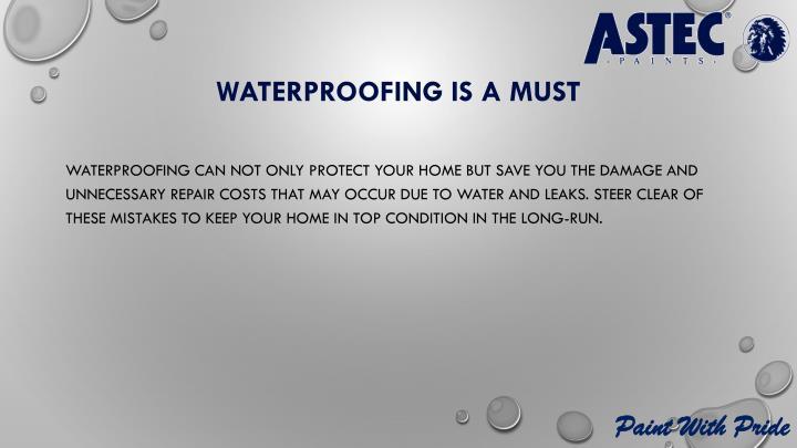 Waterproofing is a must