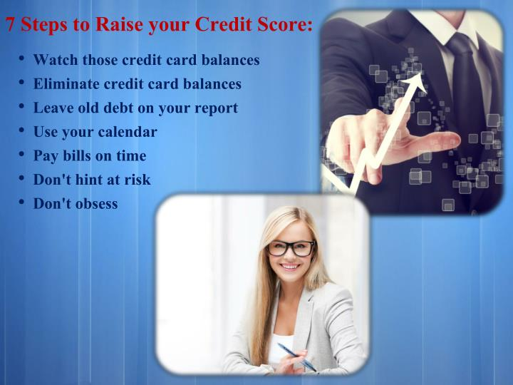 7 Steps to Raise your Credit Score: