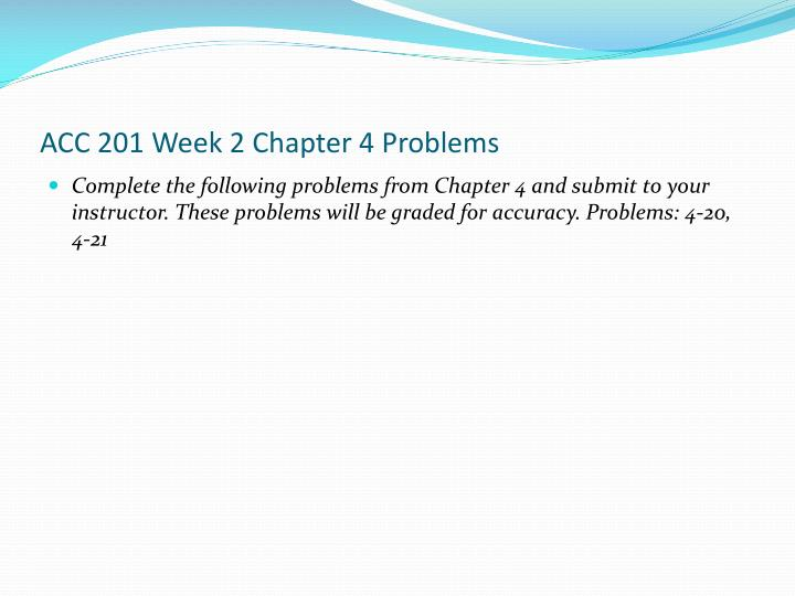 ACC 201 Week 2 Chapter 4 Problems