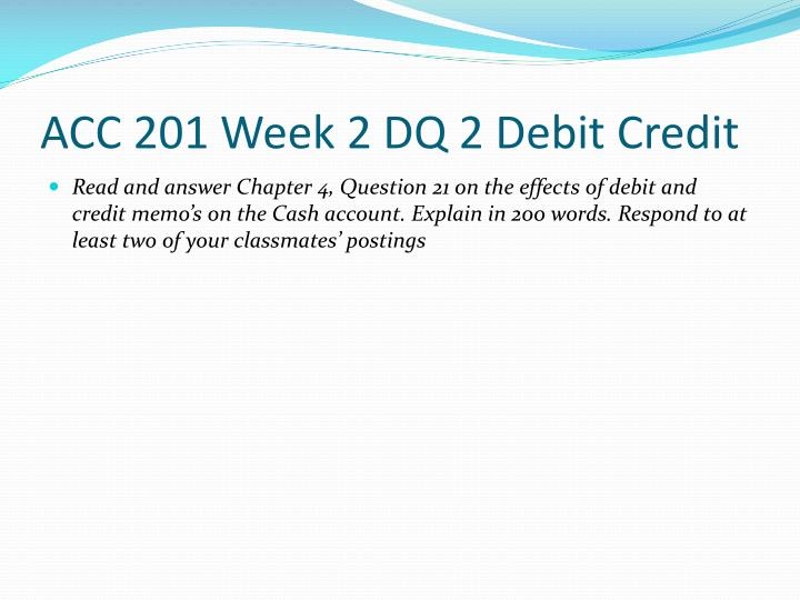 ACC 201 Week 2 DQ 2 Debit Credit