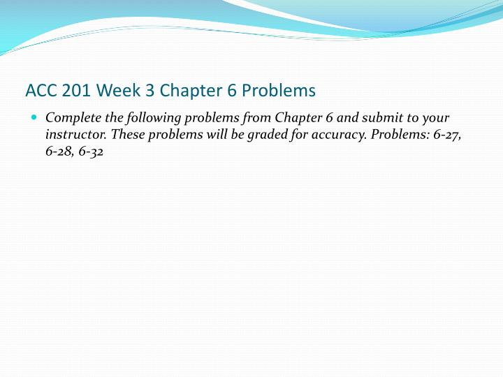 ACC 201 Week 3 Chapter 6 Problems