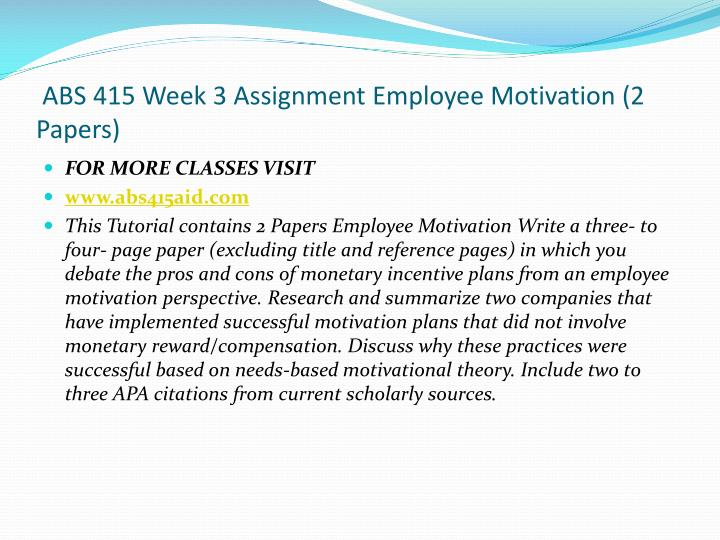 ABS 415 Week 3 Assignment Employee Motivation (2 Papers)