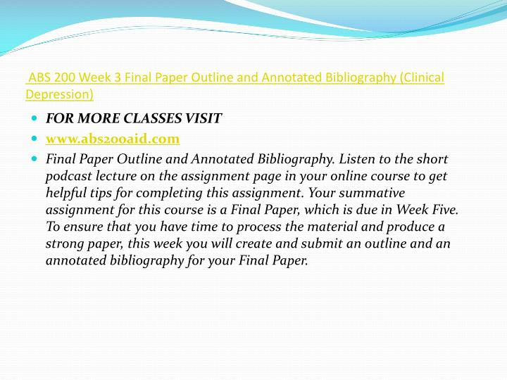 ABS 200 Week 3 Final Paper Outline and Annotated Bibliography (Clinical Depression)
