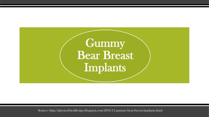 Source http physical health tips blogspot com 2016 11 gummy bear breast implants html