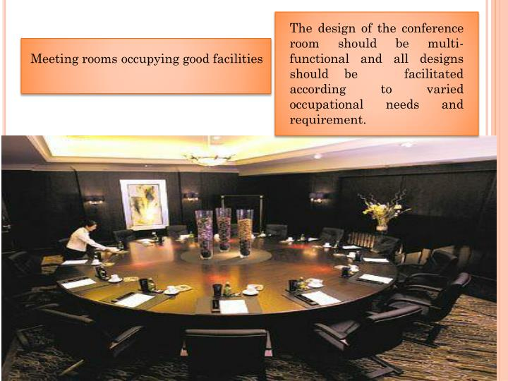 The design of the conference room should be multi-functional and all designs should be   facilitated according to varied occupational needs and requirement.