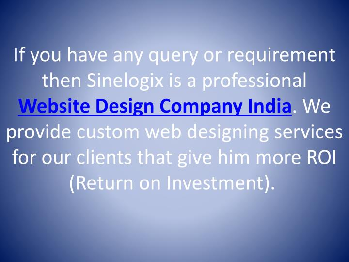 If you have any query or requirement