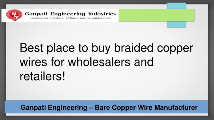 Best place to buy braided copper wires for wholesalers and retailers!