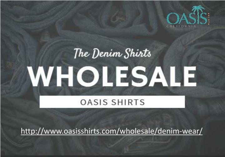 http://www.oasisshirts.com/wholesale/denim-wear/