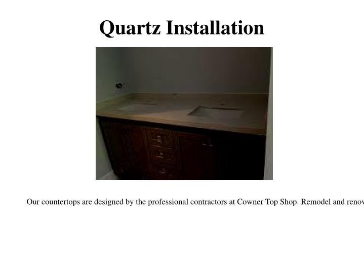 Quartz Installation