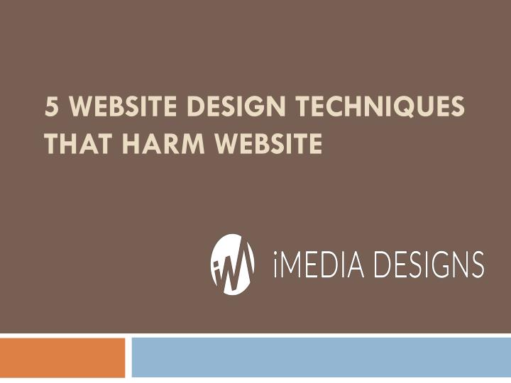 5 website design techniques that harm website