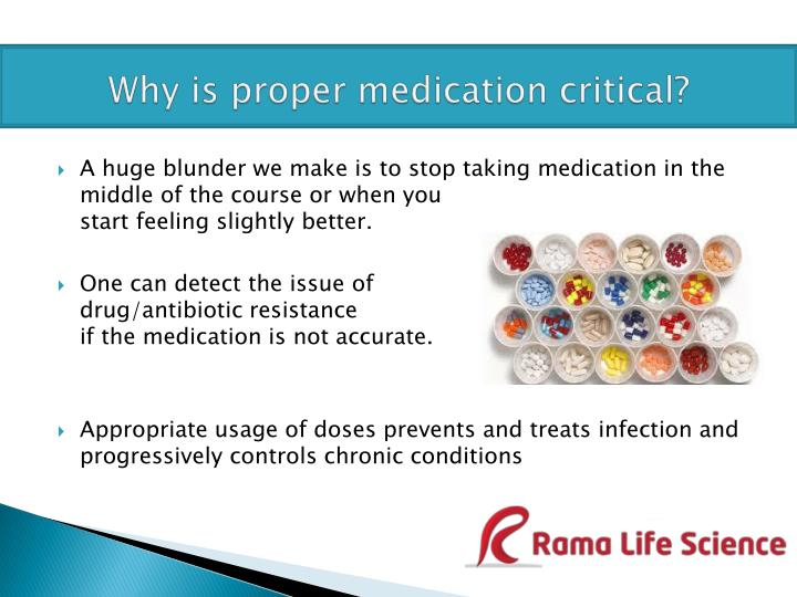 Why is proper medication critical