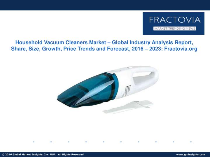 Household Vacuum Cleaners Market – Global Industry Analysis Report, Share, Size, Growth, Price Tre...