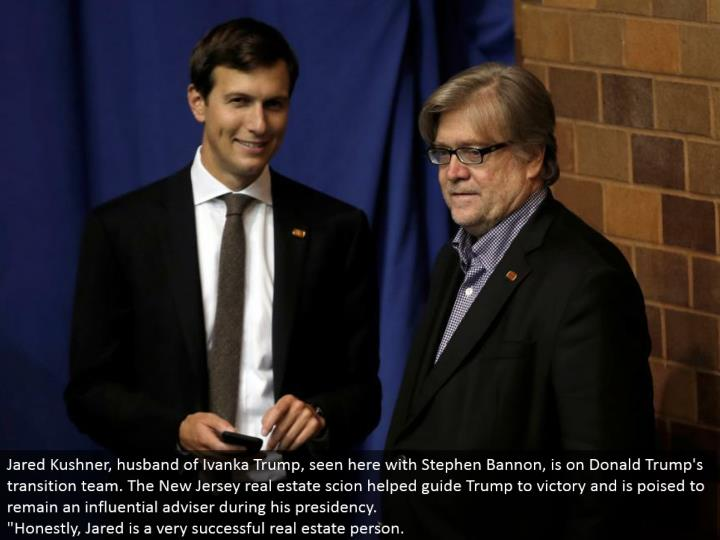 Jared Kushner, spouse of Ivanka Trump, seen here with Stephen Bannon, is on Donald Trump's move grou...