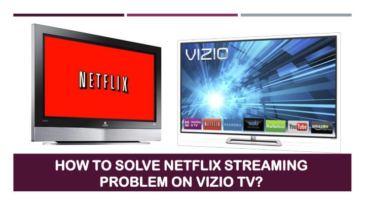 How to solve netflix streaming problem on vizio tv