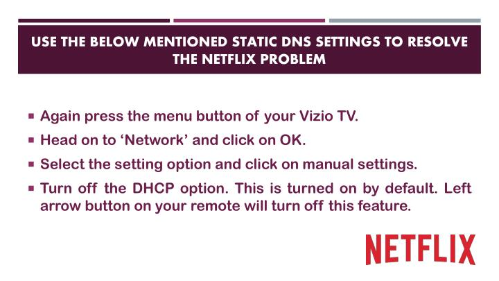 Use the below mentioned static DNS settings to resolve the Netflix problem