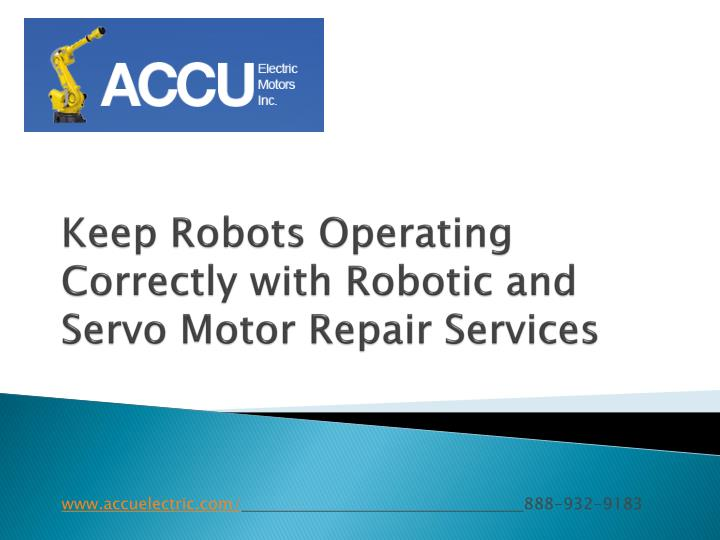 Keep Robots Operating Correctly with Robotic and Servo Motor Repair Services