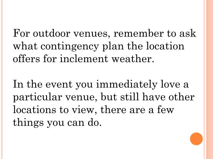 For outdoor venues, remember to ask what contingency plan the location offers for inclement weather.