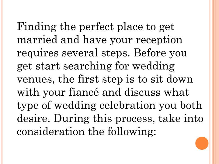 Finding the perfect place to get married and have your reception requires several steps. Before you ...