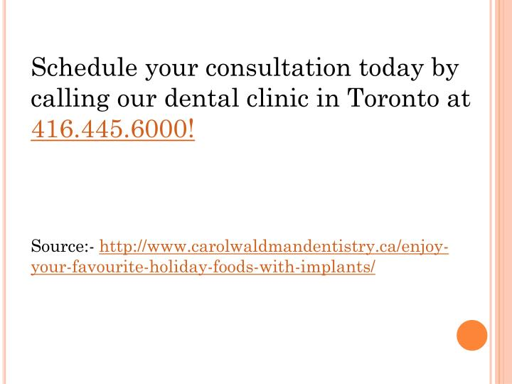 Schedule your consultation today by calling our dental clinic in Toronto at