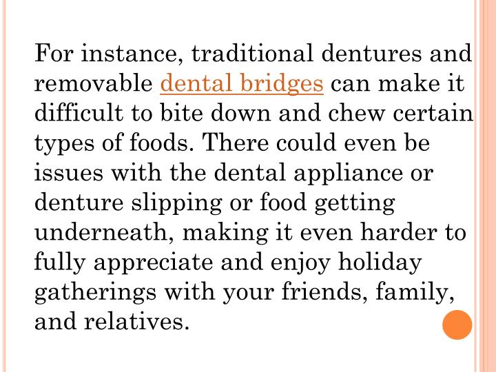 For instance, traditional dentures and removable