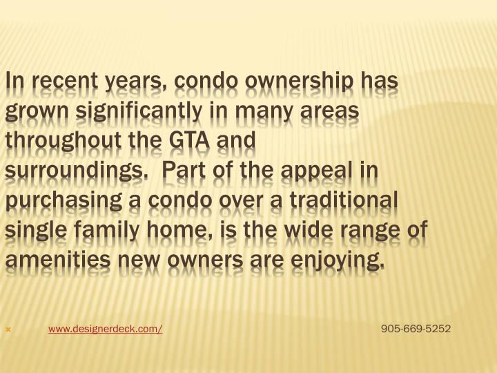 In recent years, condo ownership has grown significantly in many areas throughout the GTA and surroundings.  Part of the appeal in purchasing a condo over a traditional single family home, is the wide range of amenities new owners are enjoying.