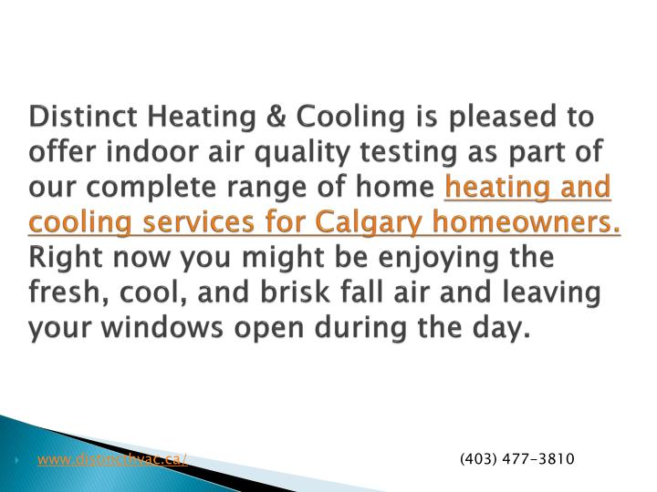 Distinct Heating & Cooling is pleased to offer indoor air quality testing as part of our complete range of home