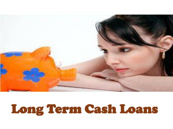 Long Term Cash Loans